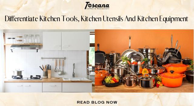 Differentiate Kitchen Tools, Kitchen Utensils And Kitchen Equipment