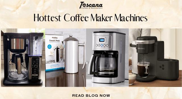 Hottest Coffee Maker Machines