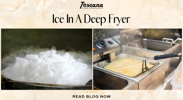 Ice In A Deep Fryer