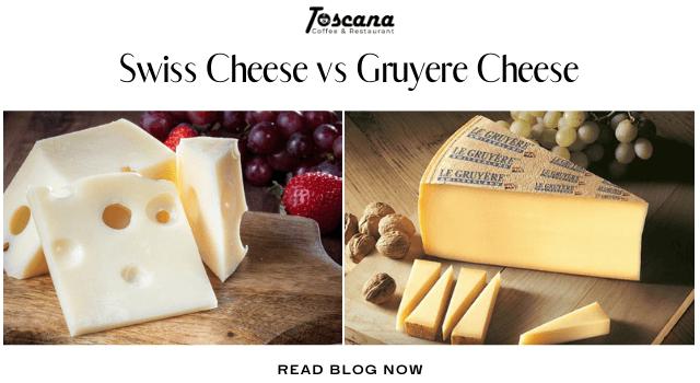 Swiss Cheese vs Gruyere Cheese