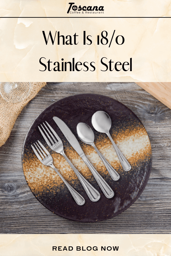 What Is 18/0 Stainless Steel: Everything You Need To Know