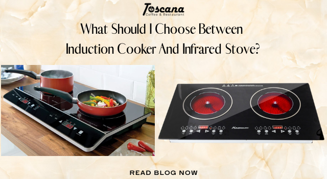 What Should I Choose Between Induction Cooker And Infrared Stove